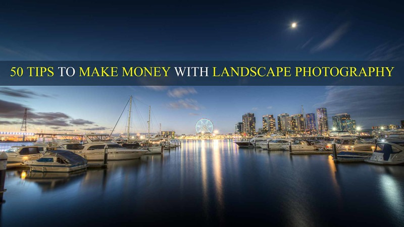 50 Tips On How To Sell Landscape Photography