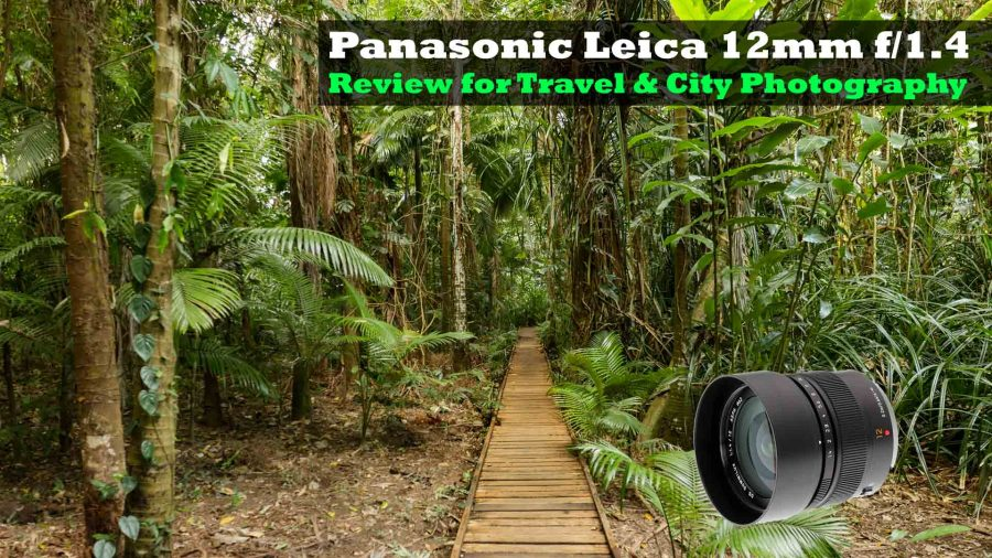 Panasonic LEICA 12mm f/1 4 Summilux - Review for travel and city